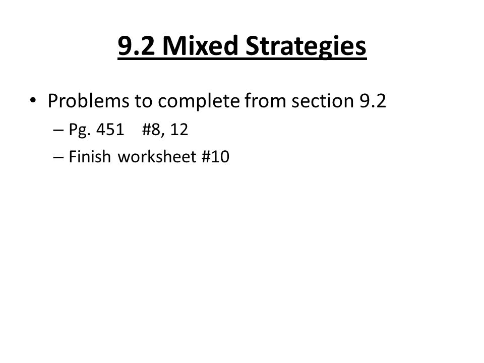 9.2 Mixed Strategies Problems to complete from section 9.2