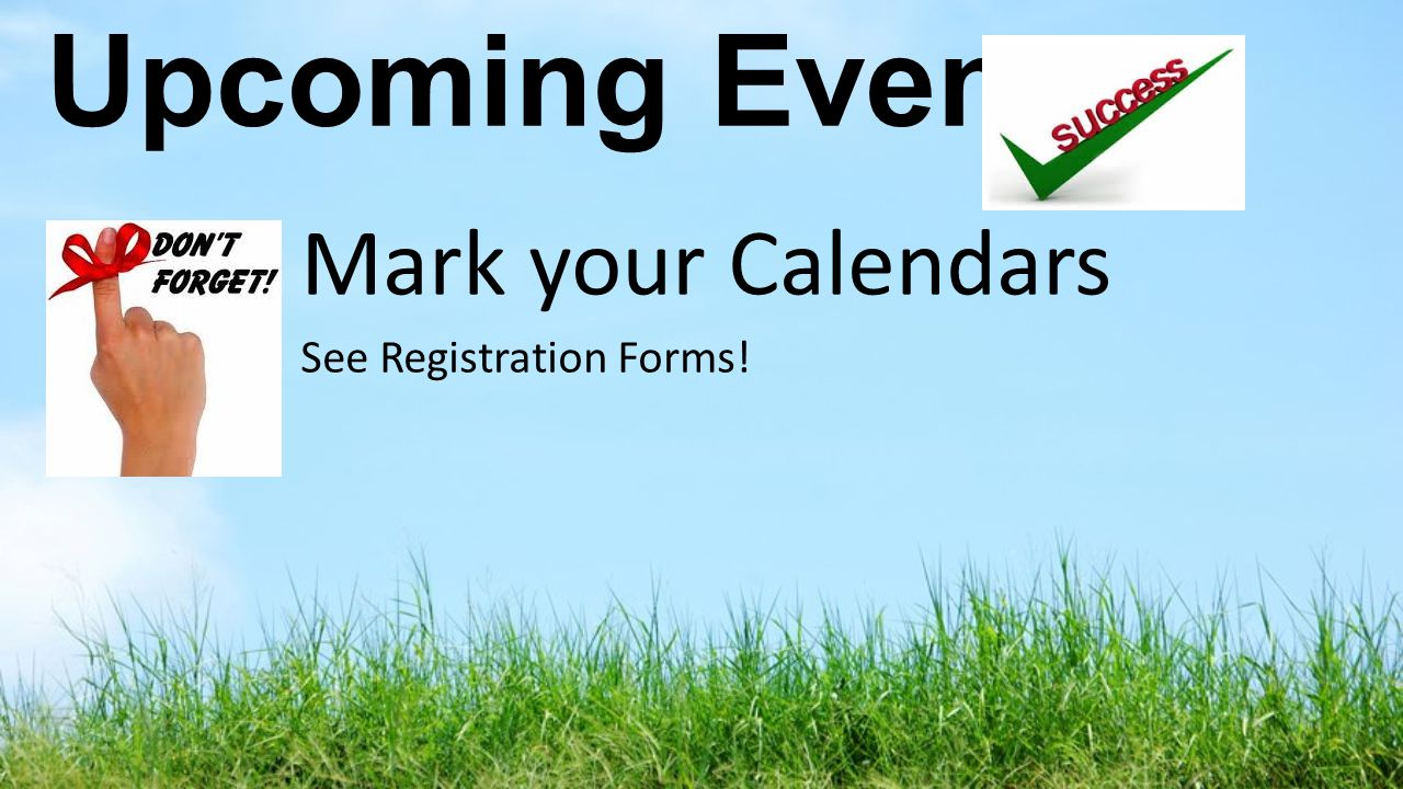 Upcoming Events Mark your Calendars See Registration Forms!