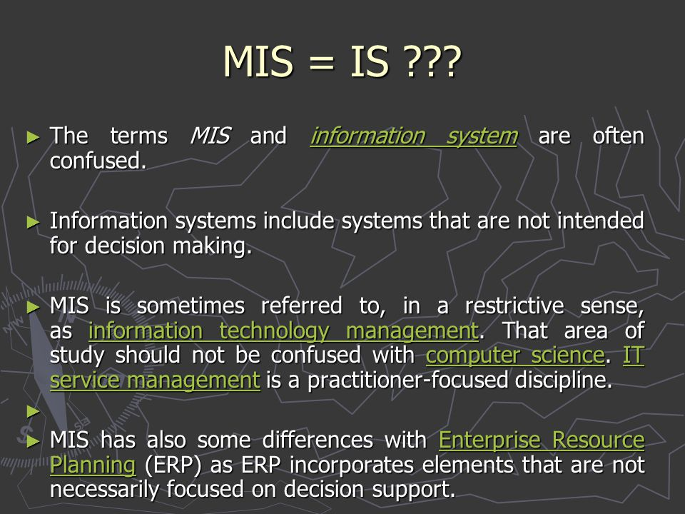 MIS = IS The terms MIS and information system are often confused.