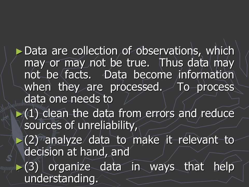 Data are collection of observations, which may or may not be true