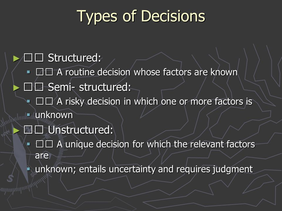 Types of Decisions 􀂄 Structured: 􀂄 Semi- structured: 􀂄 Unstructured: