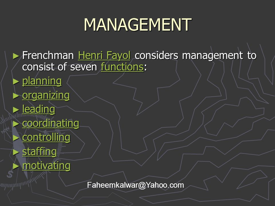 MANAGEMENT Frenchman Henri Fayol considers management to consist of seven functions: planning. organizing.