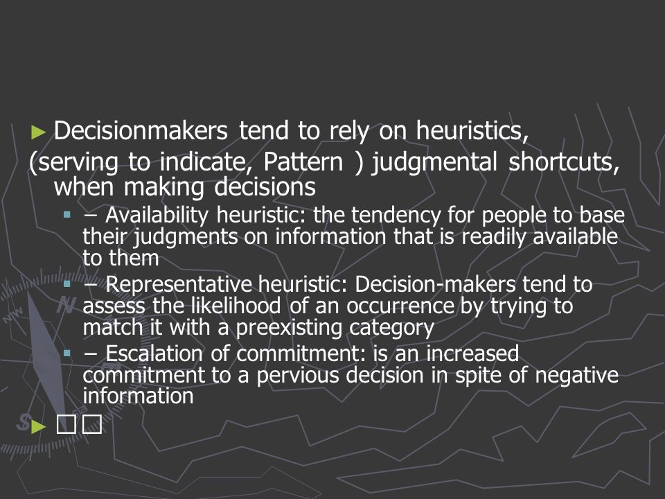 Decisionmakers tend to rely on heuristics,