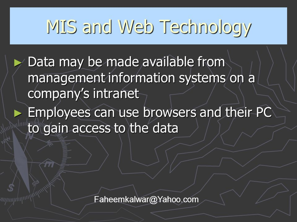 MIS and Web Technology Data may be made available from management information systems on a company's intranet.