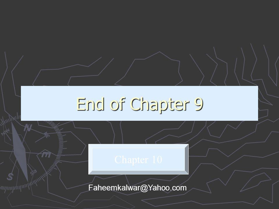 End of Chapter 9 Chapter 10 Faheemkalwar@Yahoo.com