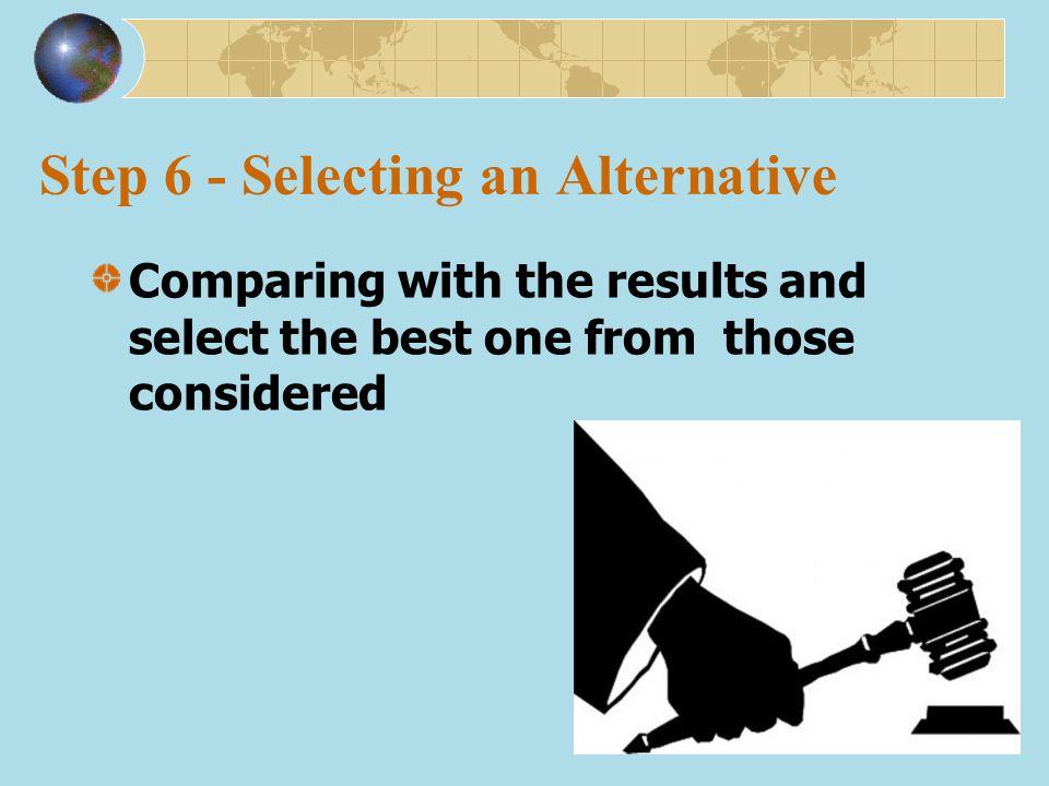 Step 6 - Selecting an Alternative