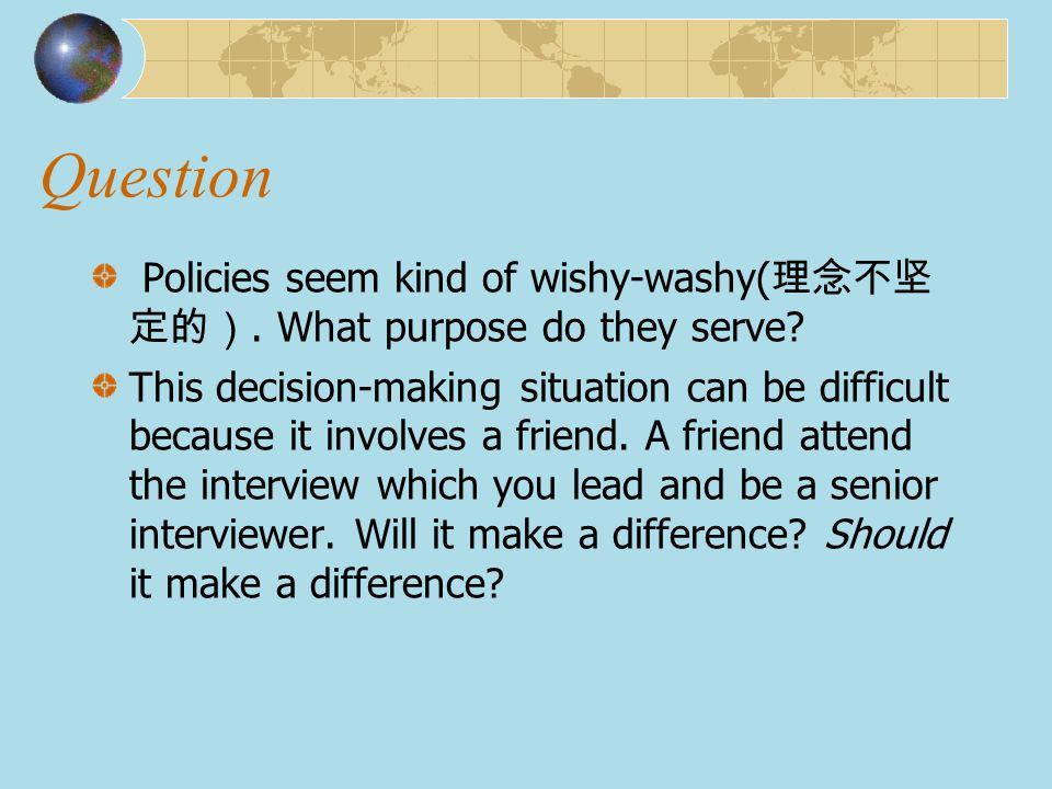Question Policies seem kind of wishy-washy(理念不坚定的). What purpose do they serve