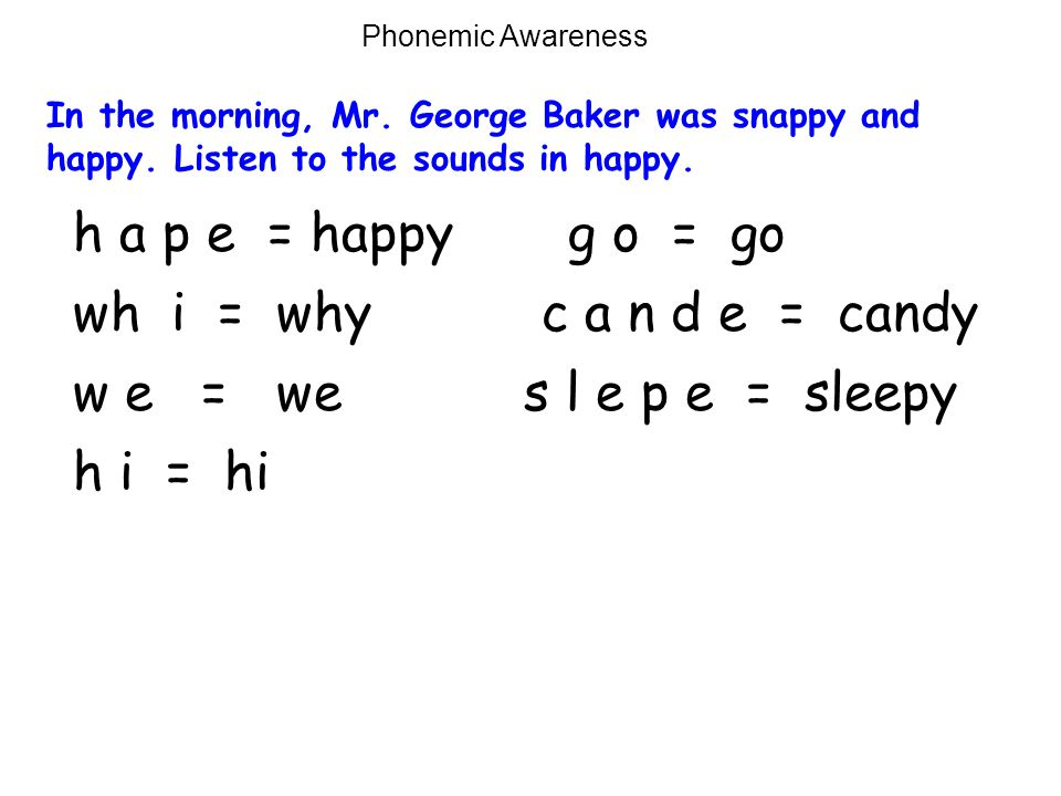 h a p e = happy g o = go wh i = why c a n d e = candy w e = we