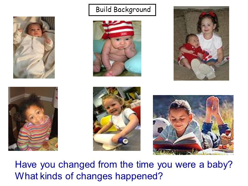 Have you changed from the time you were a baby