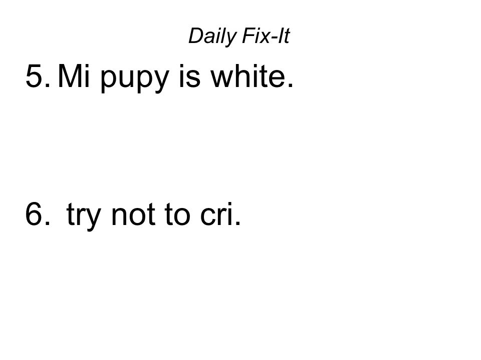 Daily Fix-It Mi pupy is white. try not to cri.