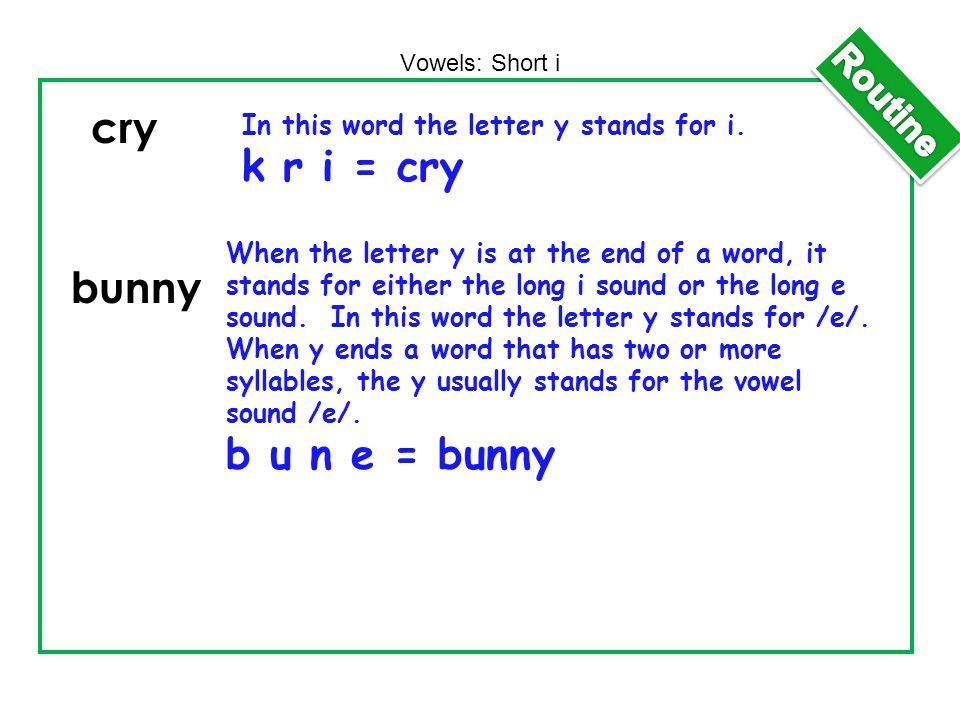 cry k r i = cry bunny b u n e = bunny Routine
