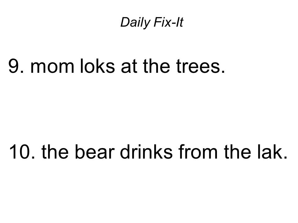 10. the bear drinks from the lak.