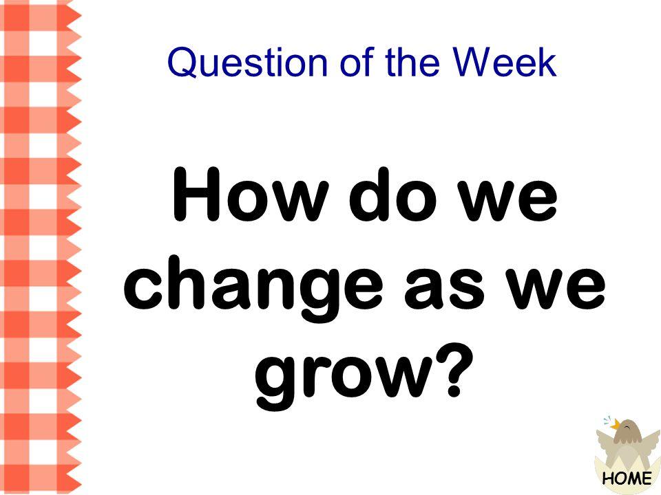 How do we change as we grow