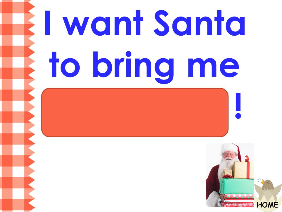 I want Santa to bring me everything !