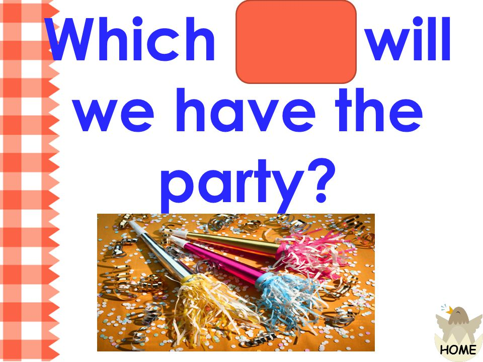 Which day will we have the party