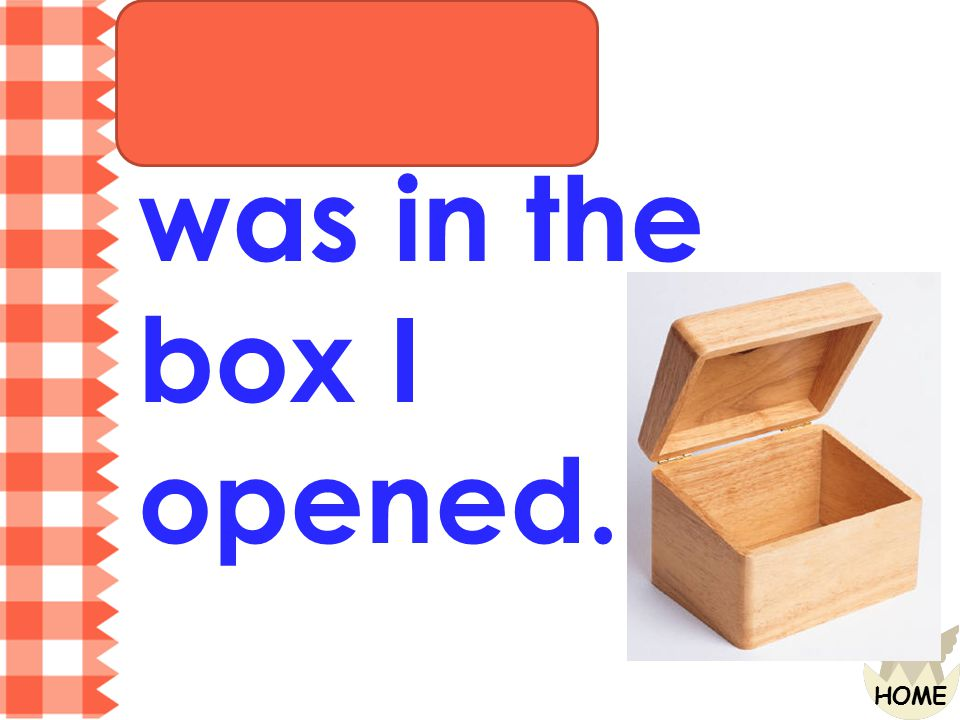 Nothing was in the box I opened.