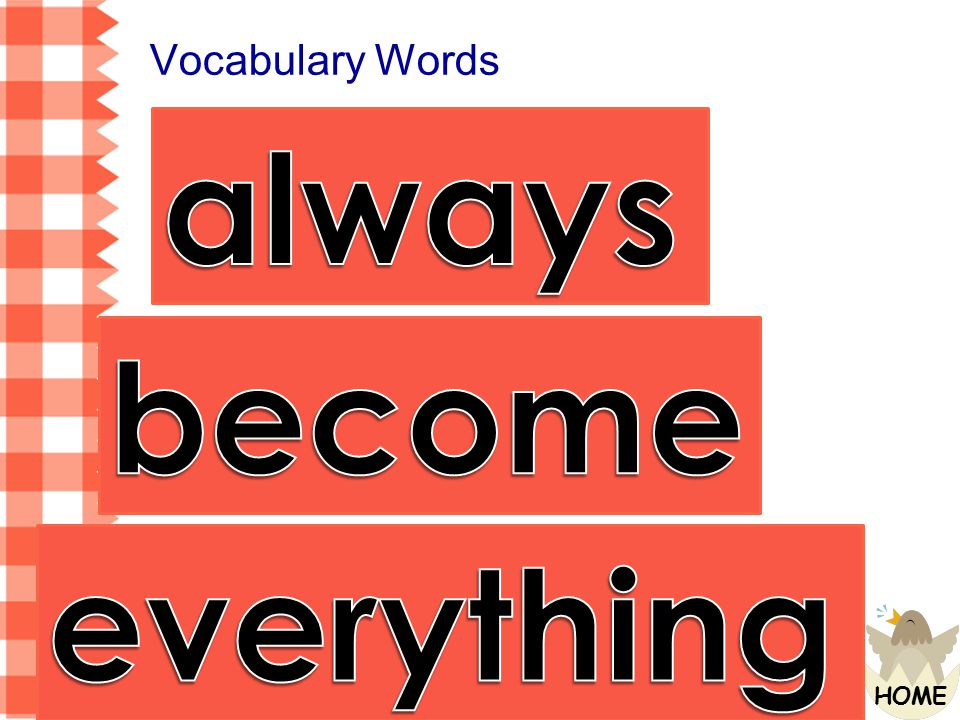Vocabulary Words always become everything