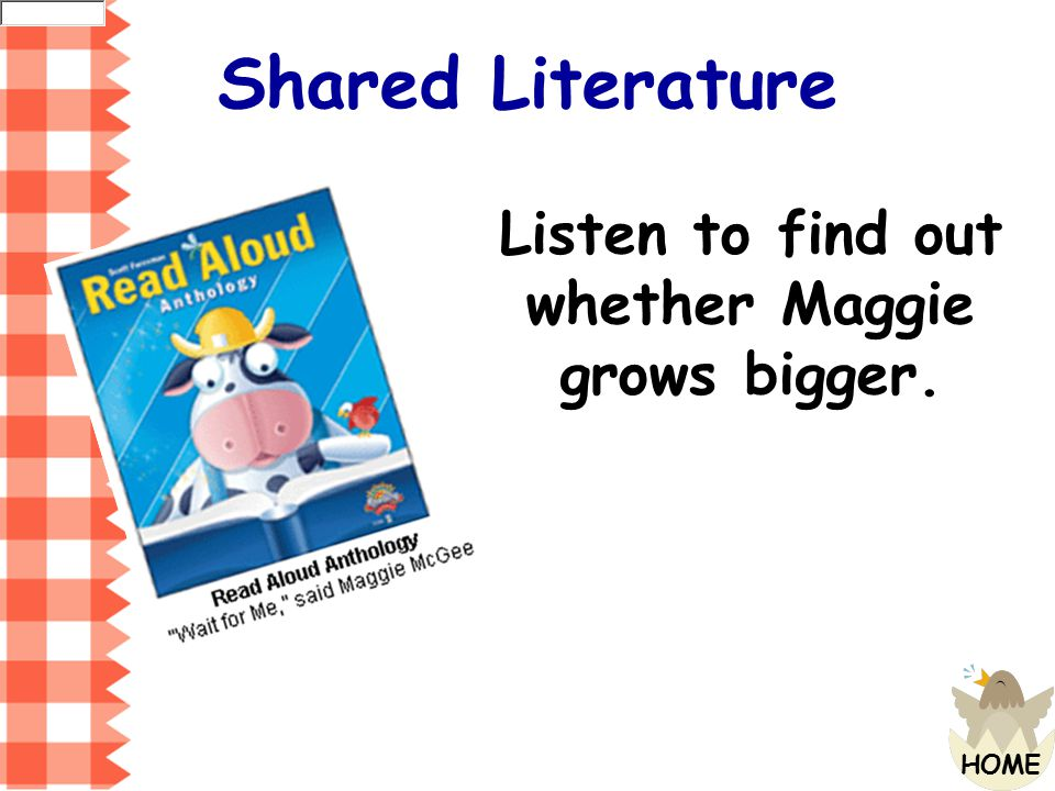 Listen to find out whether Maggie grows bigger.