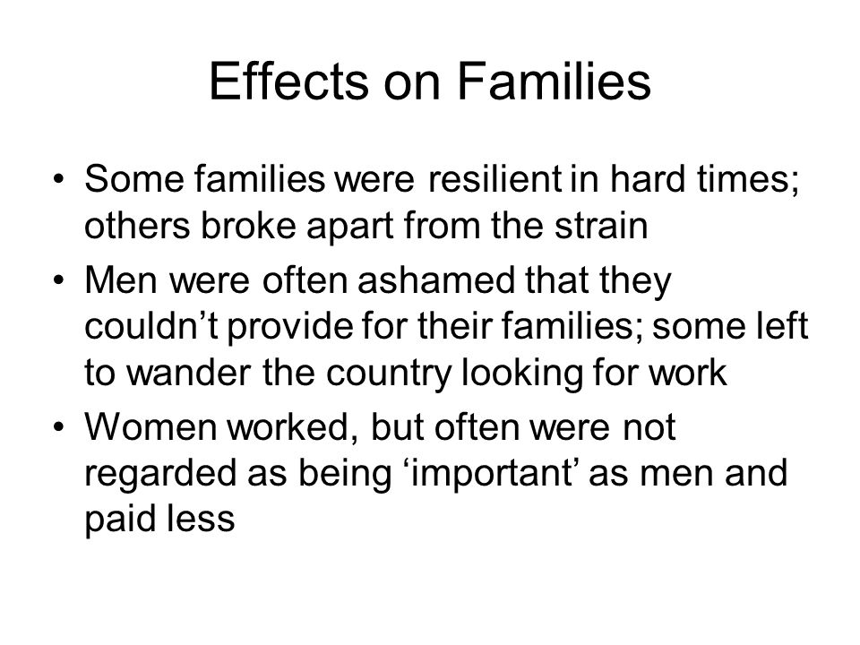 Effects on Families Some families were resilient in hard times; others broke apart from the strain.