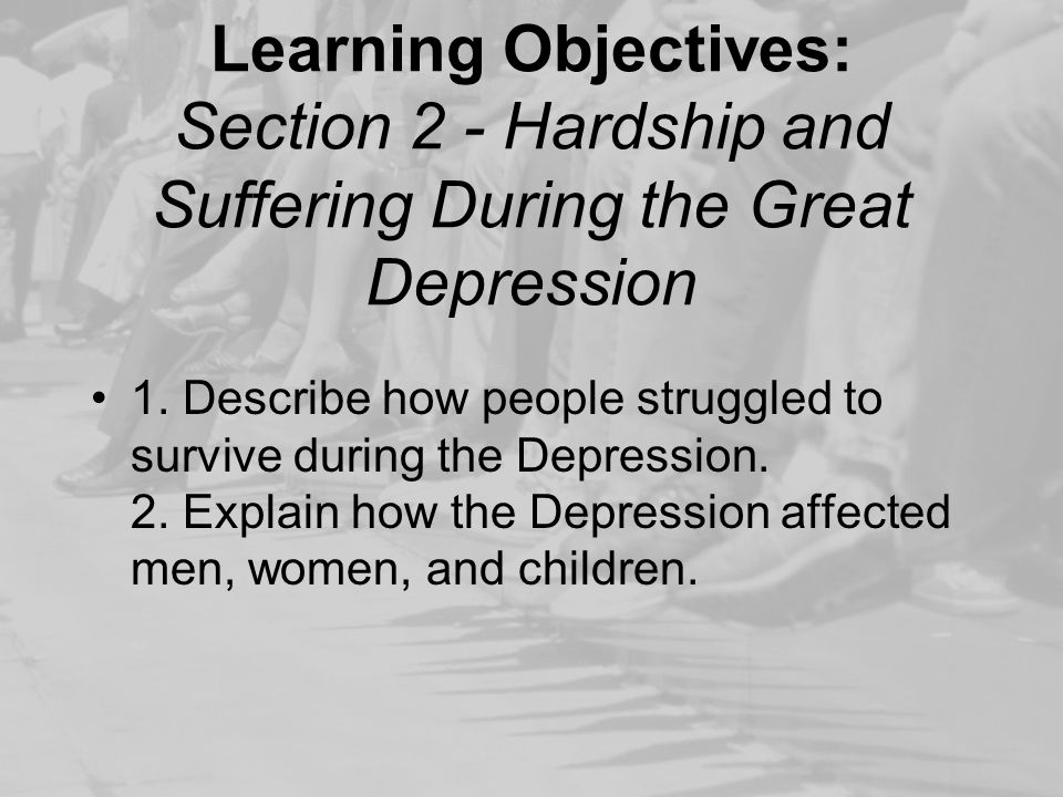 Learning Objectives: Section 2 - Hardship and Suffering During the Great Depression