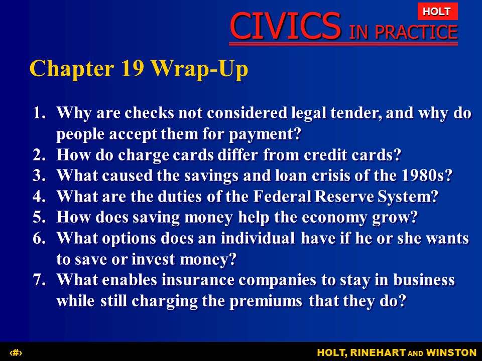 Chapter 19 Wrap-Up 1. Why are checks not considered legal tender, and why do people accept them for payment