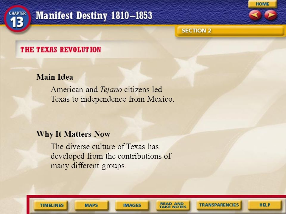 Main Idea American and Tejano citizens led Texas to independence from Mexico. Why It Matters Now.