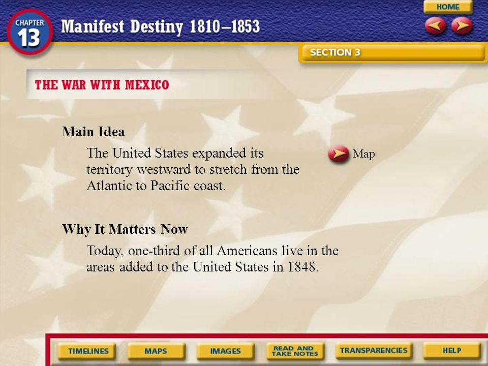 Main Idea The United States expanded its territory westward to stretch from the Atlantic to Pacific coast.