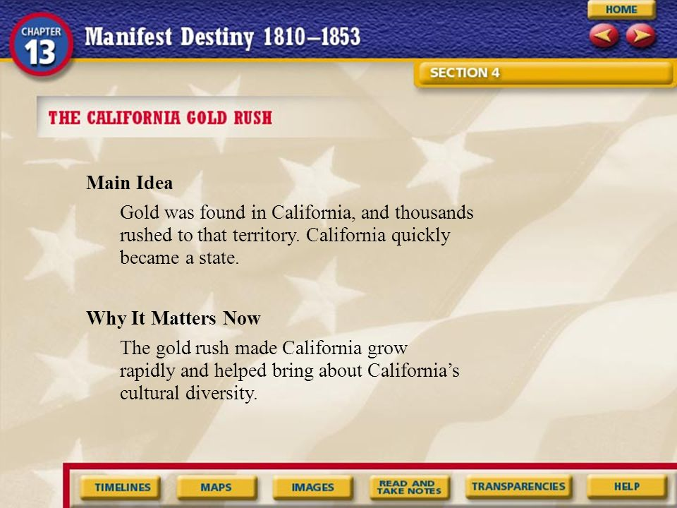 Main Idea Gold was found in California, and thousands rushed to that territory. California quickly became a state.