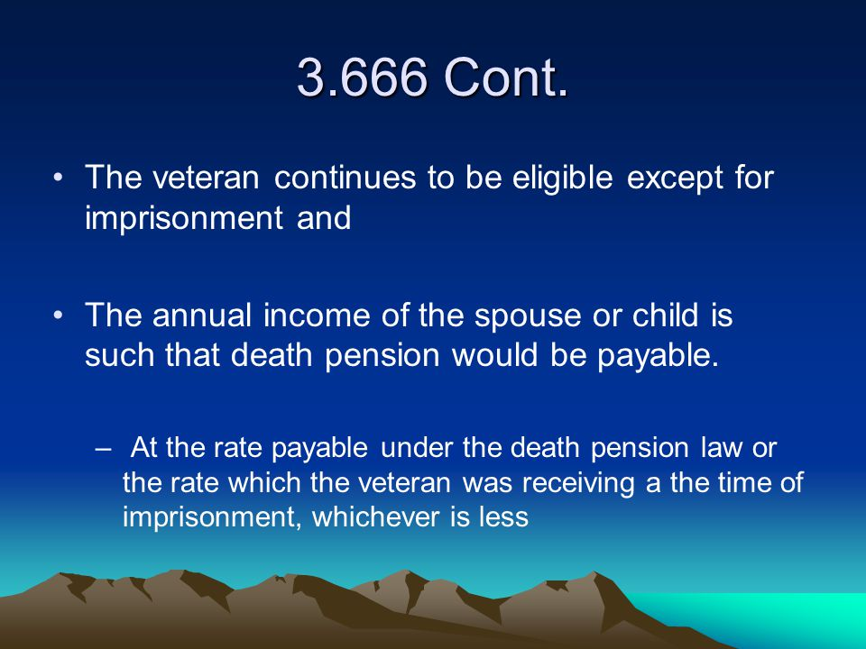 3.666 Cont. The veteran continues to be eligible except for imprisonment and.