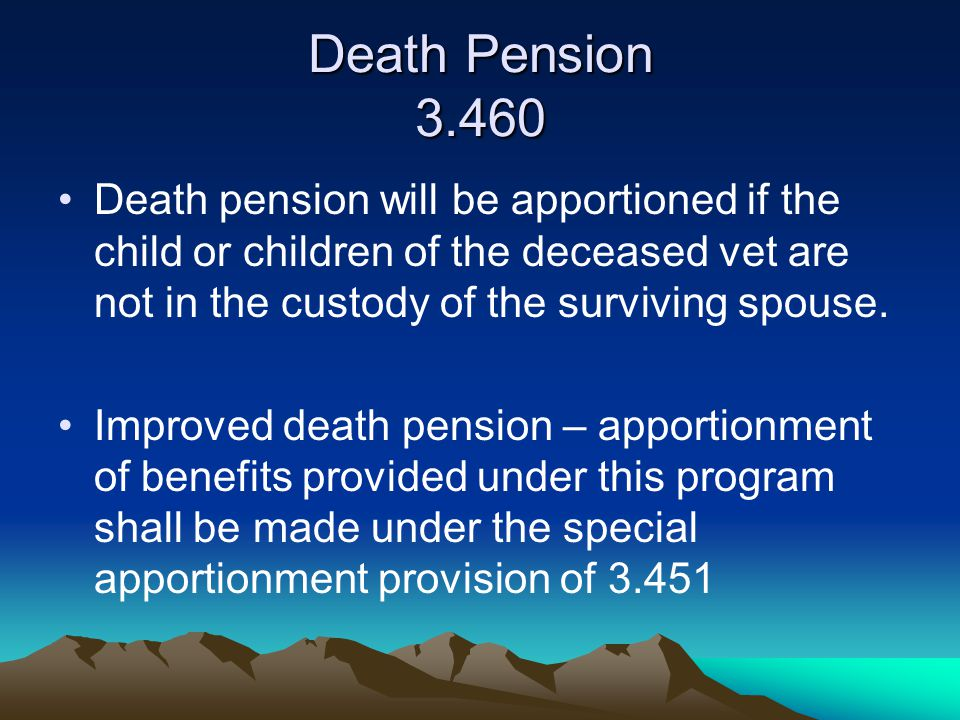 Death Pension 3.460 Death pension will be apportioned if the child or children of the deceased vet are not in the custody of the surviving spouse.