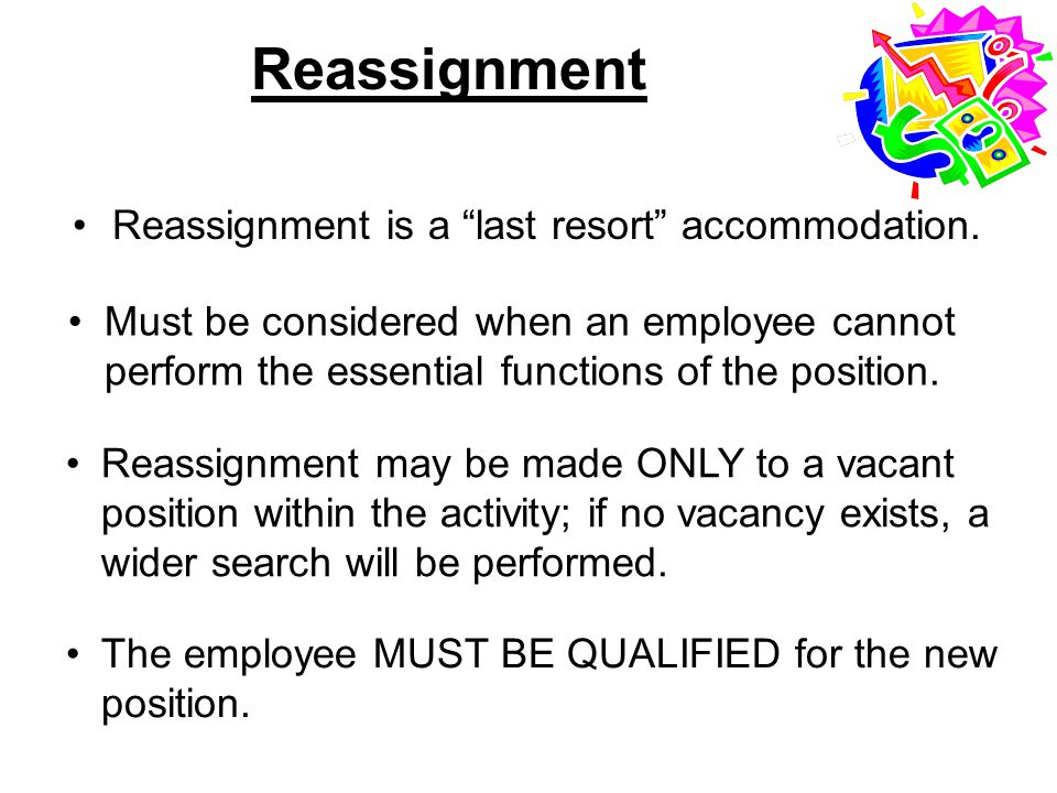 Reassignment Reassignment is a last resort accommodation.