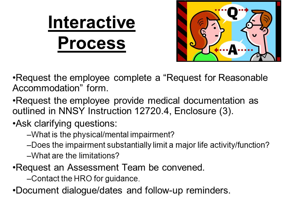 Interactive Process Request the employee complete a Request for Reasonable Accommodation form.