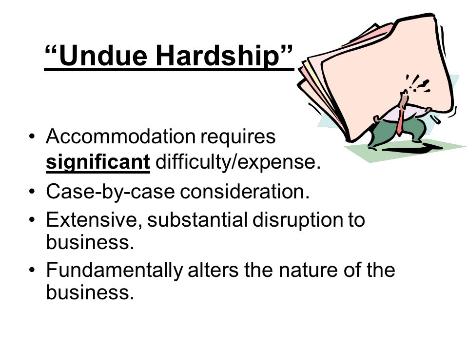 Undue Hardship Accommodation requires significant difficulty/expense. Case-by-case consideration.