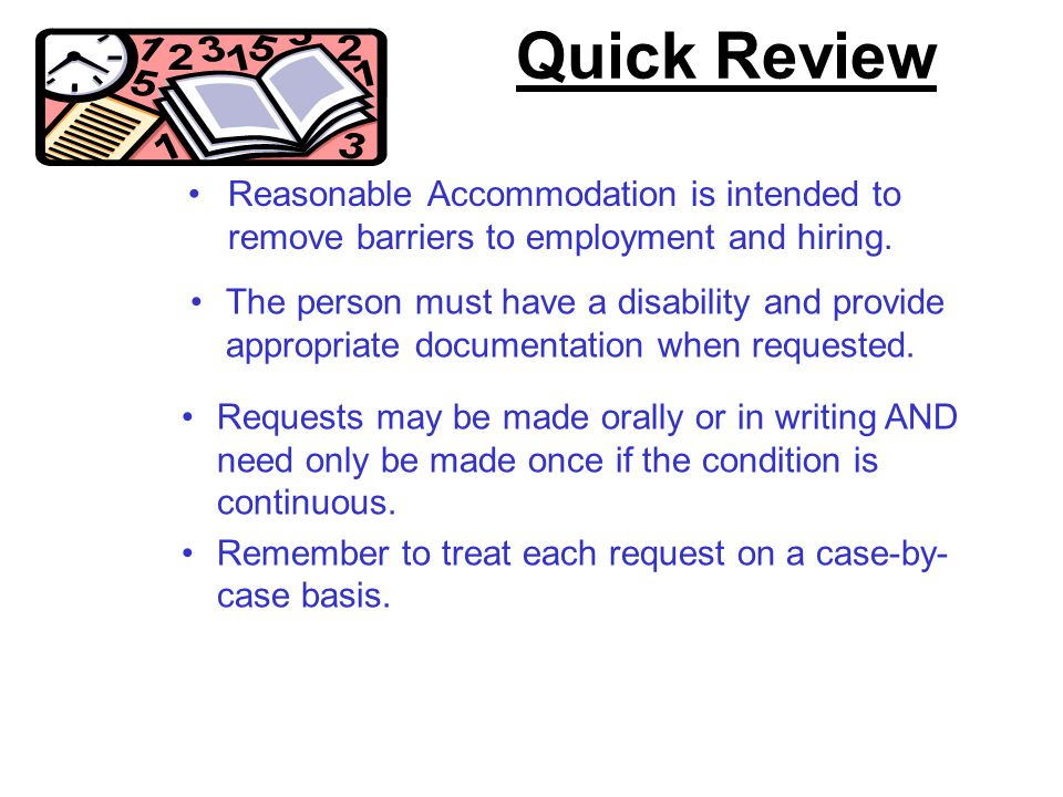 Quick Review Reasonable Accommodation is intended to remove barriers to employment and hiring.