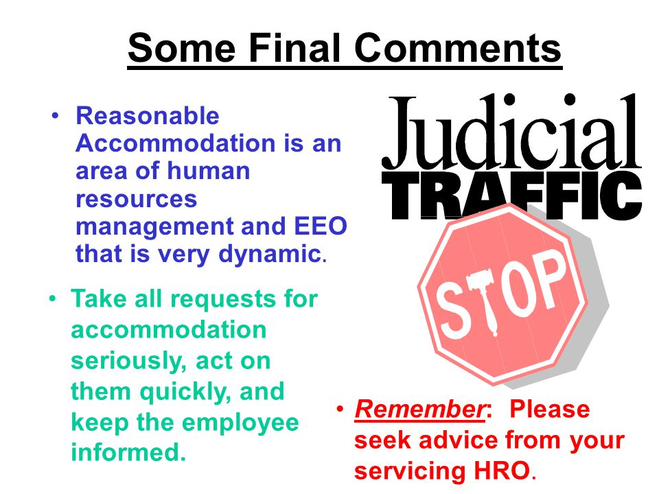 Some Final Comments Reasonable Accommodation is an area of human resources management and EEO that is very dynamic.