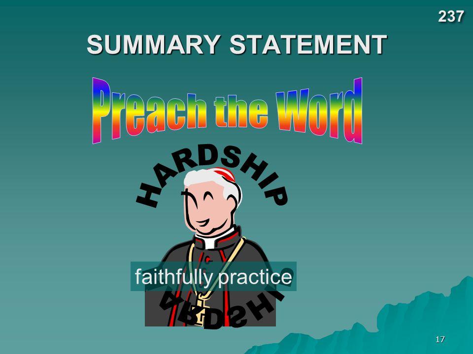 237 SUMMARY STATEMENT Preach the Word HARDSHIP faithfully practice