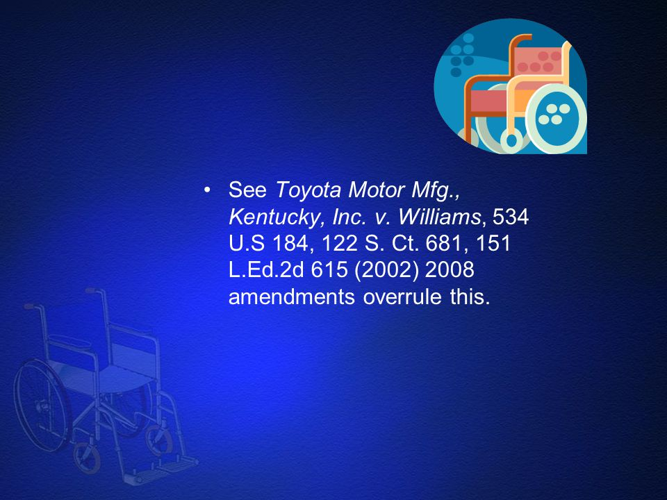 See Toyota Motor Mfg., Kentucky, Inc. v. Williams, 534 U.S 184, 122 S.