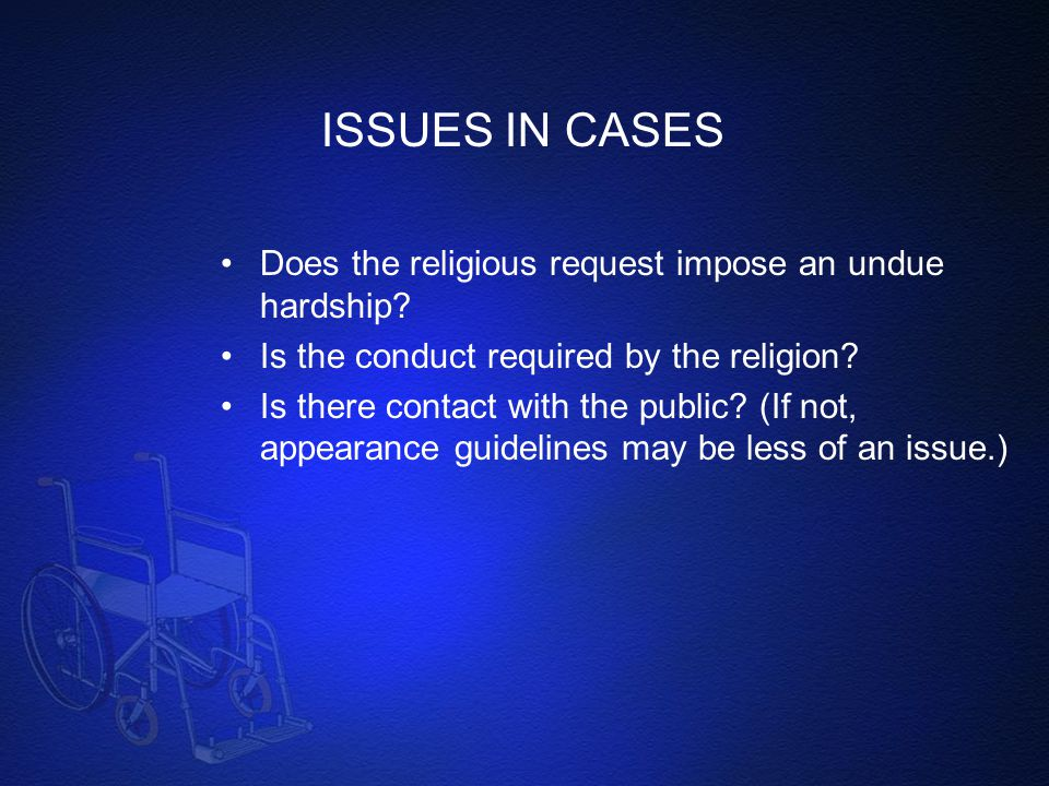 ISSUES IN CASES Does the religious request impose an undue hardship