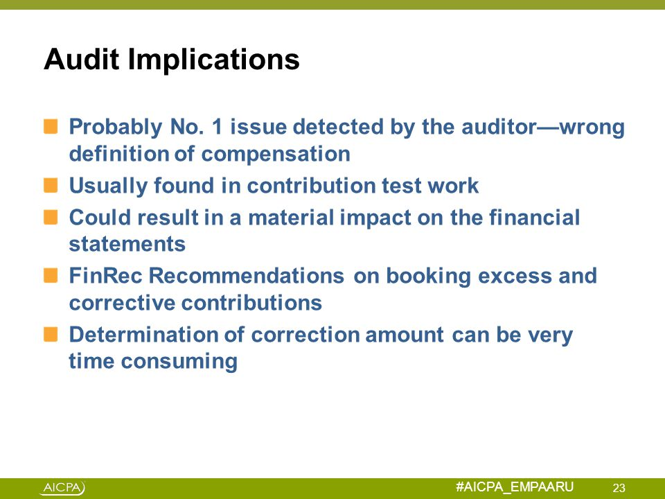 Audit Implications Probably No. 1 issue detected by the auditor—wrong definition of compensation. Usually found in contribution test work.