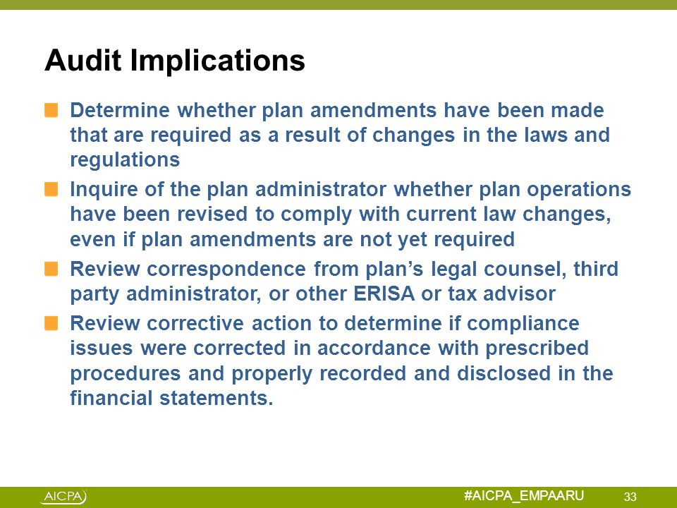 Audit Implications Determine whether plan amendments have been made that are required as a result of changes in the laws and regulations.