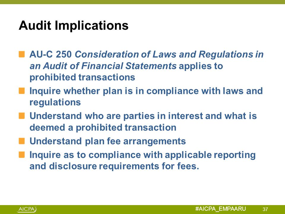 Audit Implications AU-C 250 Consideration of Laws and Regulations in an Audit of Financial Statements applies to prohibited transactions.