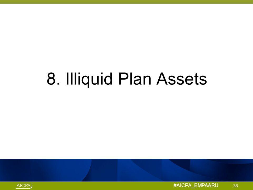 8. Illiquid Plan Assets