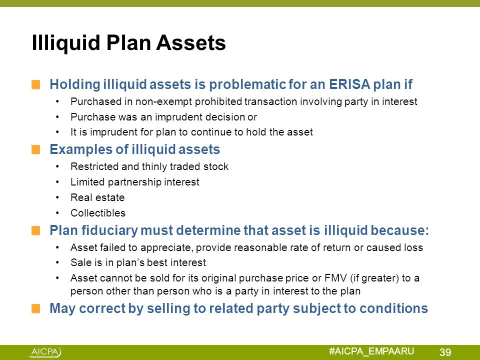 Illiquid Plan Assets Holding illiquid assets is problematic for an ERISA plan if.