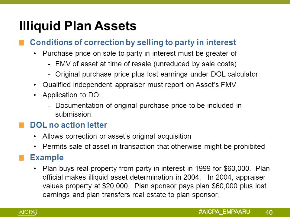 Illiquid Plan Assets Conditions of correction by selling to party in interest. Purchase price on sale to party in interest must be greater of.