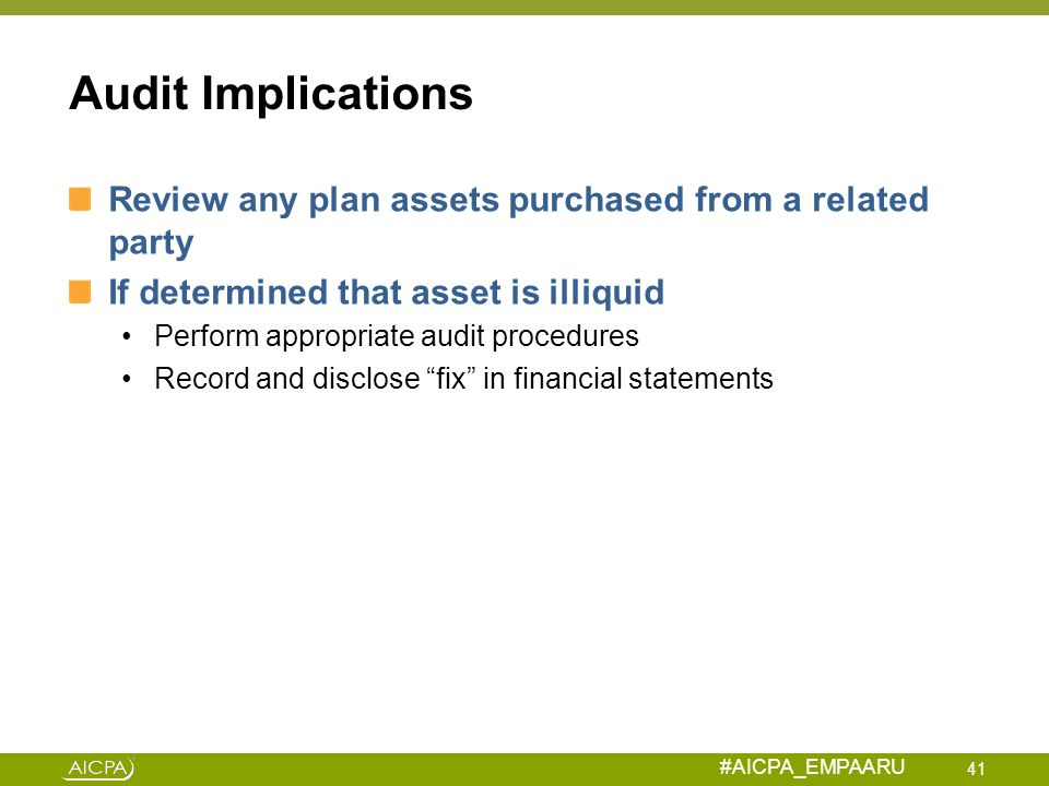 Audit Implications Review any plan assets purchased from a related party. If determined that asset is illiquid.