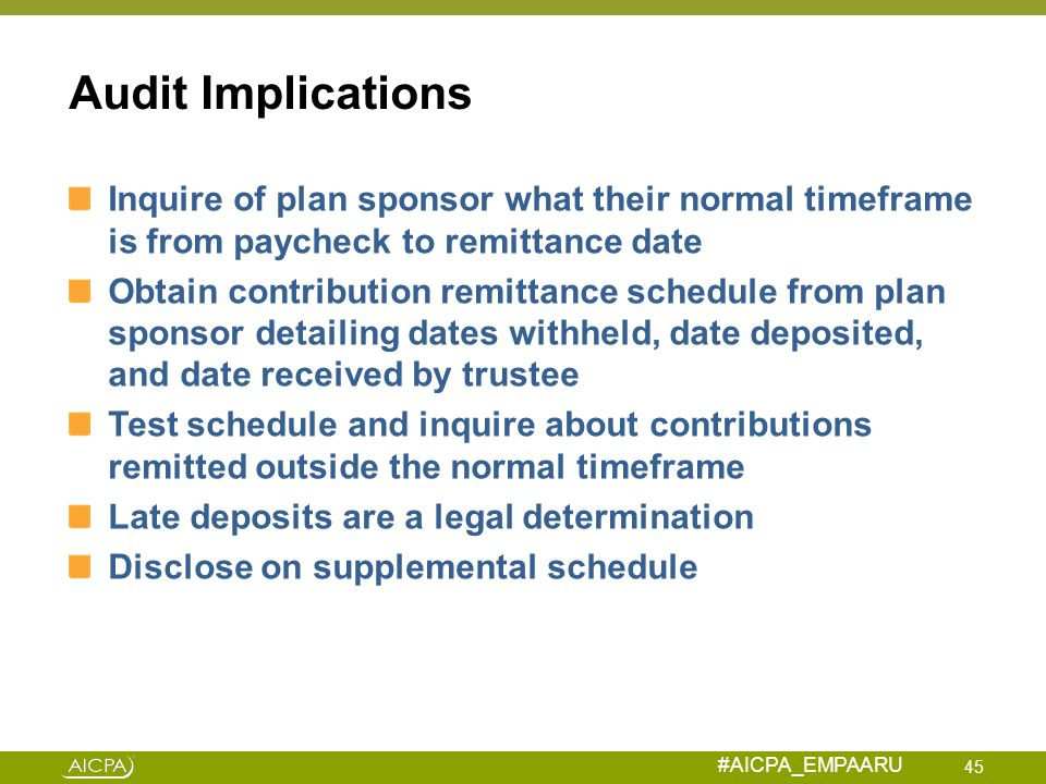 Audit Implications Inquire of plan sponsor what their normal timeframe is from paycheck to remittance date.