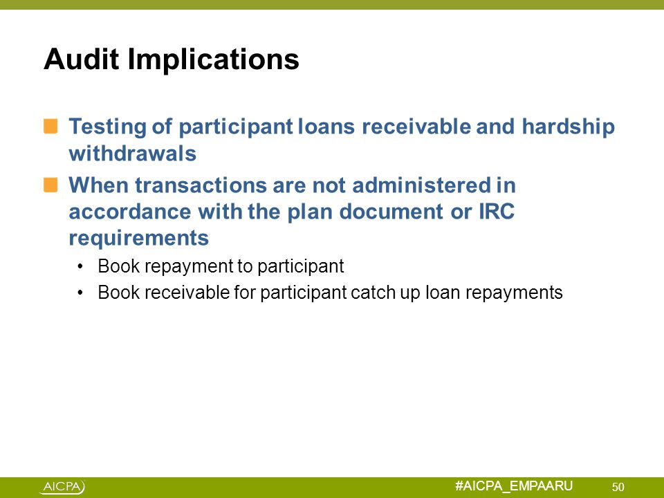 Audit Implications Testing of participant loans receivable and hardship withdrawals.