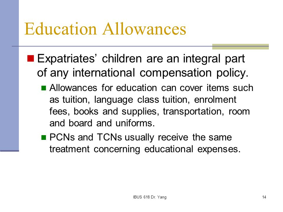 Education Allowances Expatriates' children are an integral part of any international compensation policy.