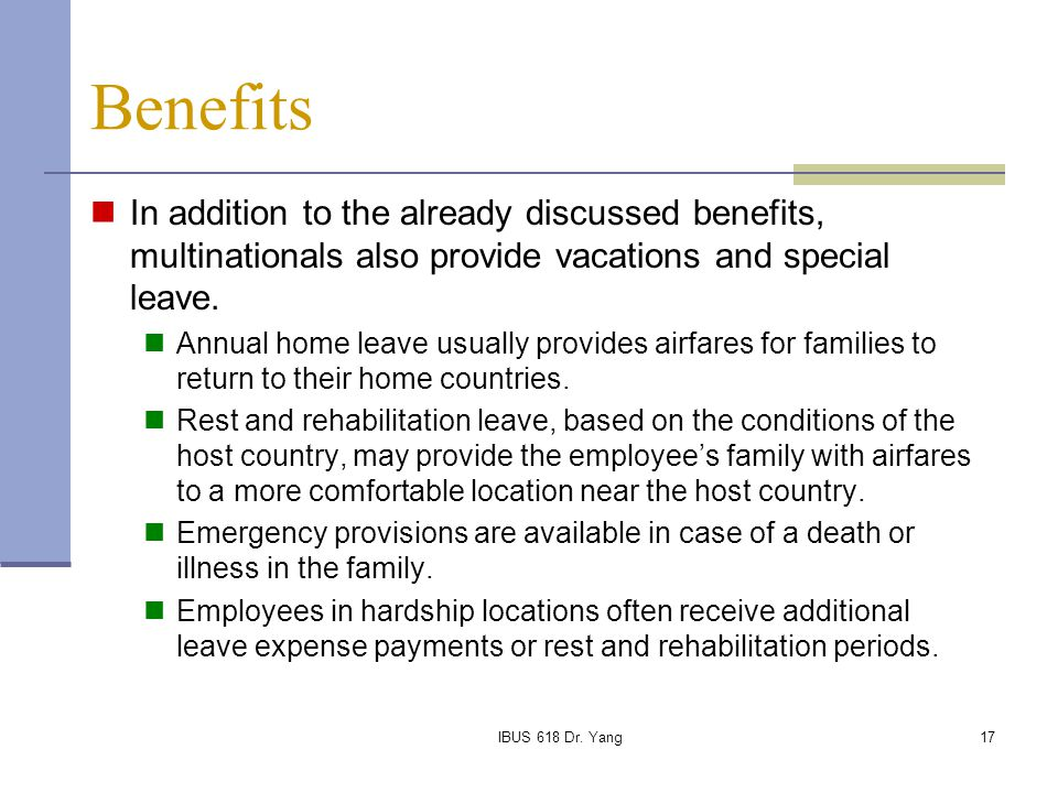 Benefits In addition to the already discussed benefits, multinationals also provide vacations and special leave.