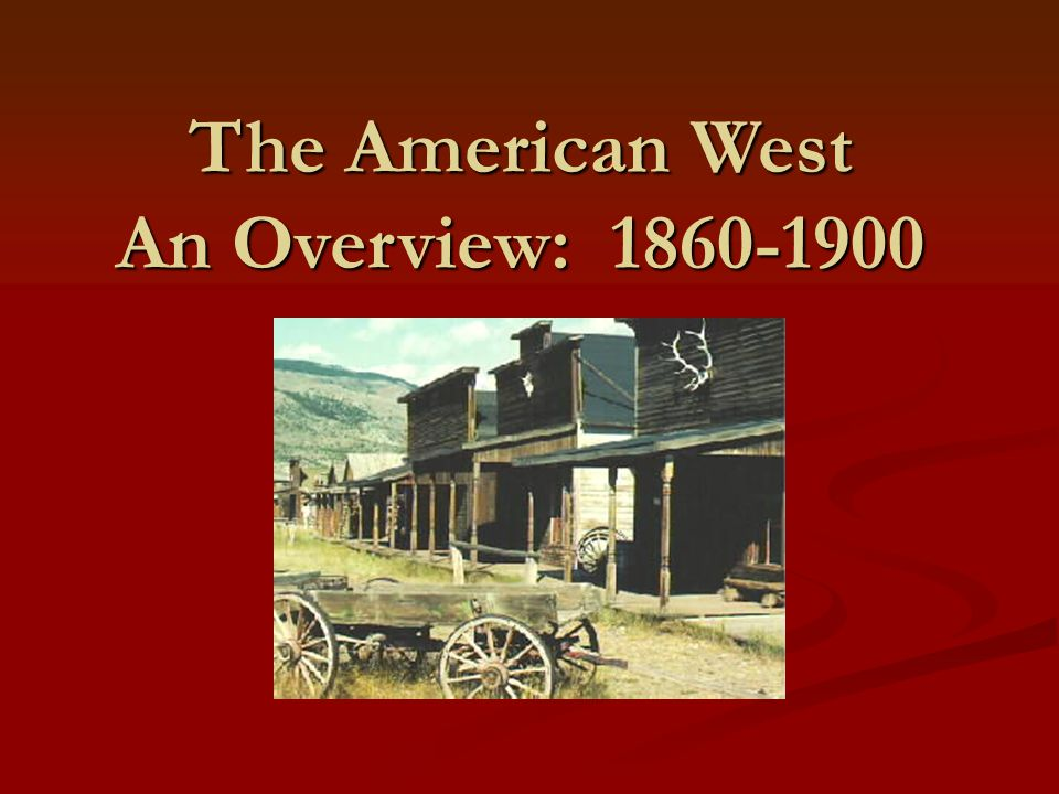 The American West An Overview: 1860-1900